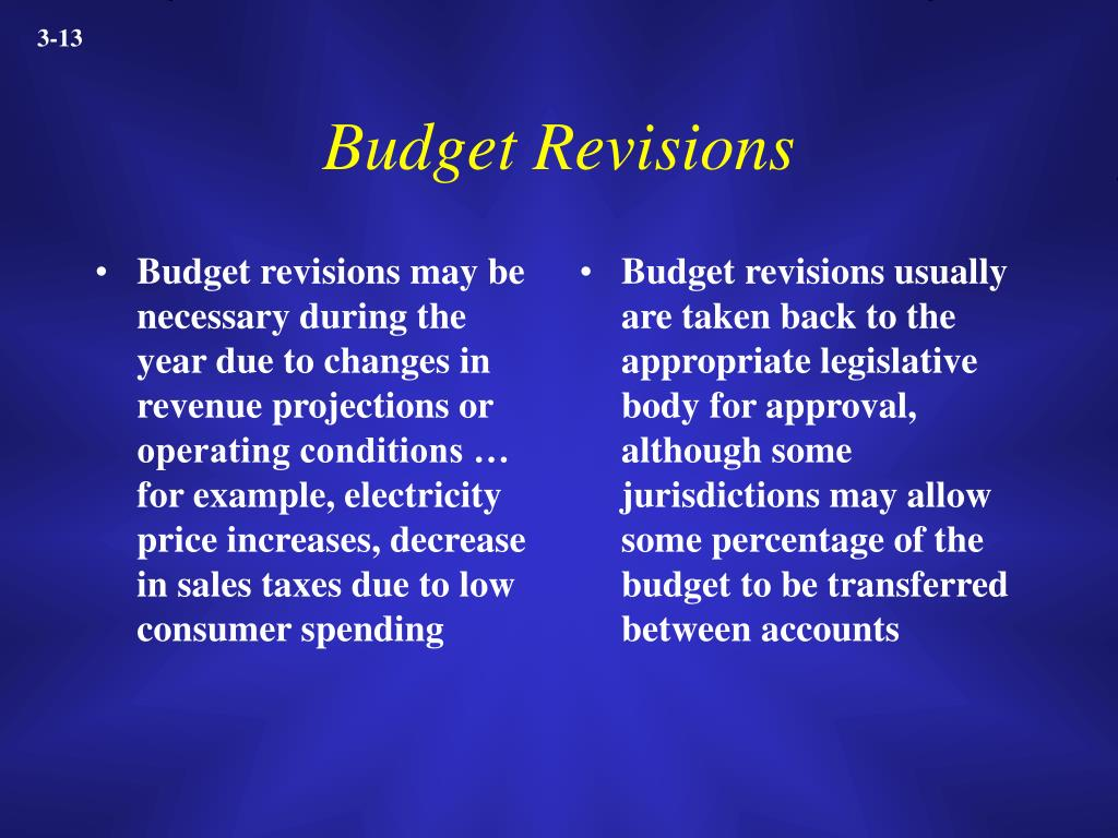 Budget revisions may be necessary during the year due to changes in revenue projections or operating conditions … for example, electricity price increases, decrease in sales taxes due to low consumer spending