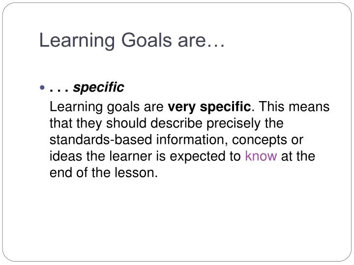 Learning Goals are…