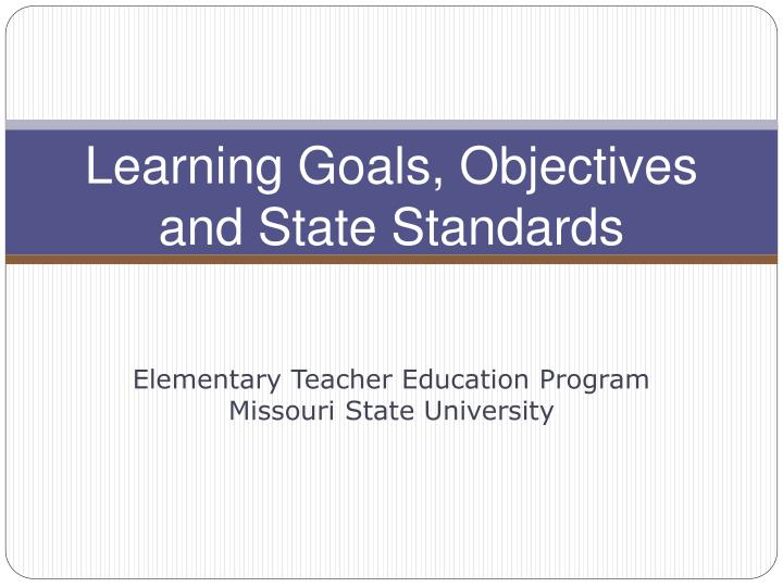Learning goals objectives and state standards