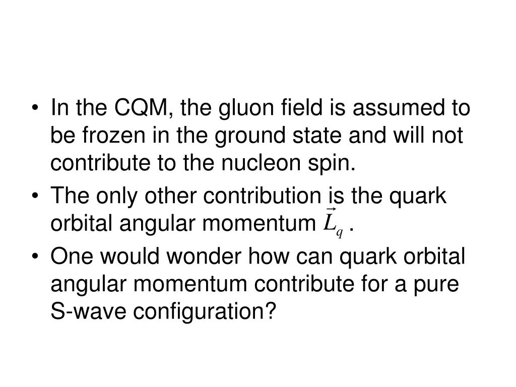 In the CQM, the gluon field is assumed to be frozen in the ground state and will not contribute to the nucleon spin.