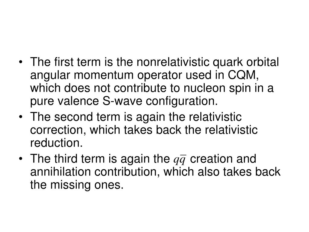 The first term is the nonrelativistic quark orbital angular momentum operator used in CQM, which does not contribute to nucleon spin in a pure valence S-wave configuration.