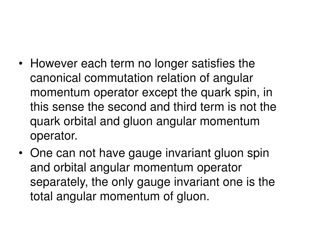 However each term no longer satisfies the canonical commutation relation of angular momentum operator except the quark spin, in this sense the second and third term is not the quark orbital and gluon angular momentum operator.