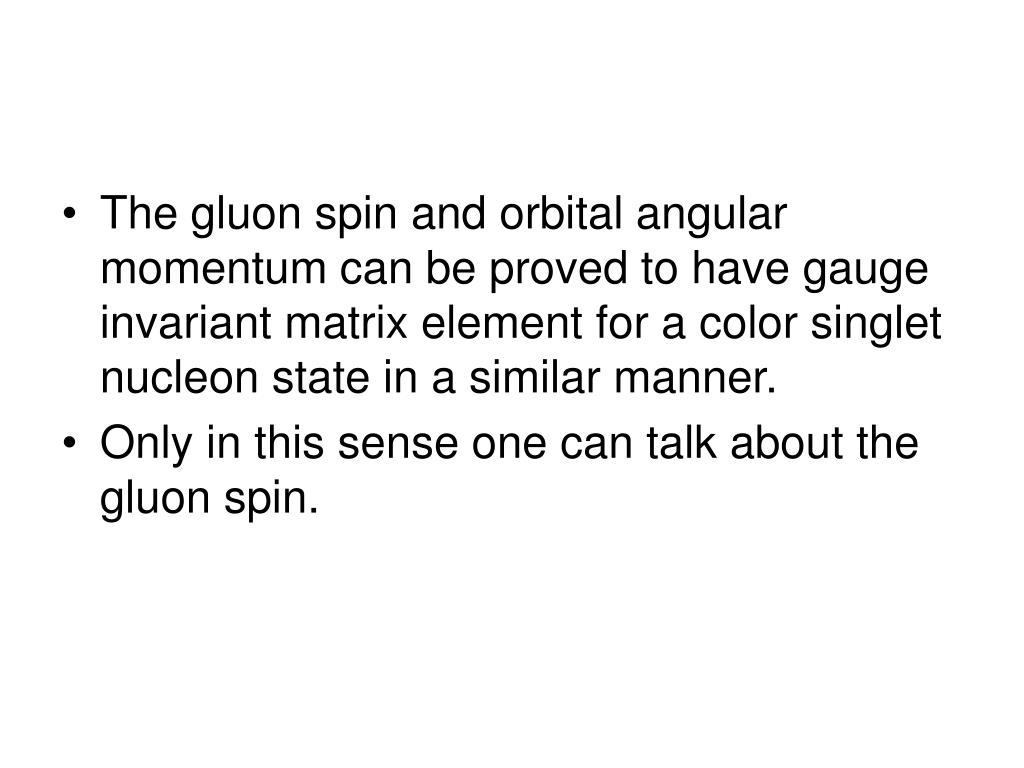 The gluon spin and orbital angular momentum can be proved to have gauge invariant matrix element for a color singlet nucleon state in a similar manner.