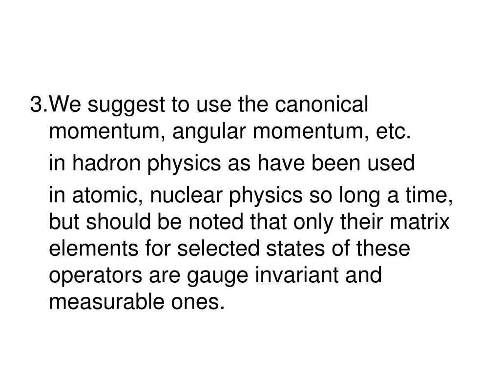 3.We suggest to use the canonical momentum, angular momentum, etc.