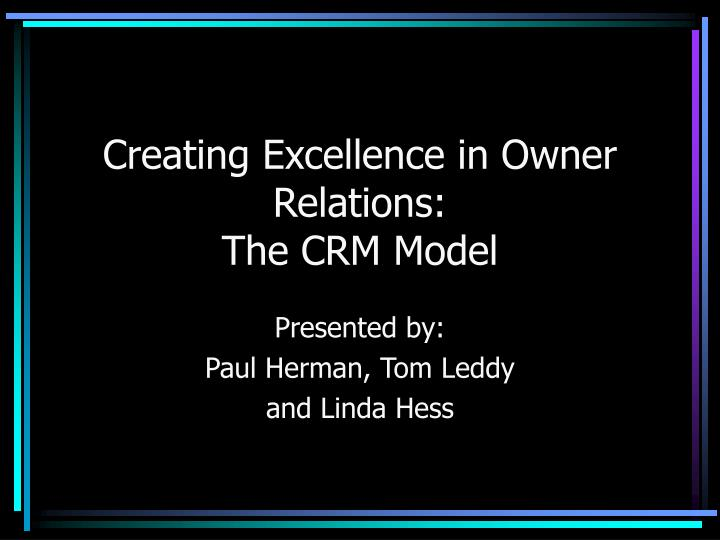 Creating excellence in owner relations the crm model l.jpg