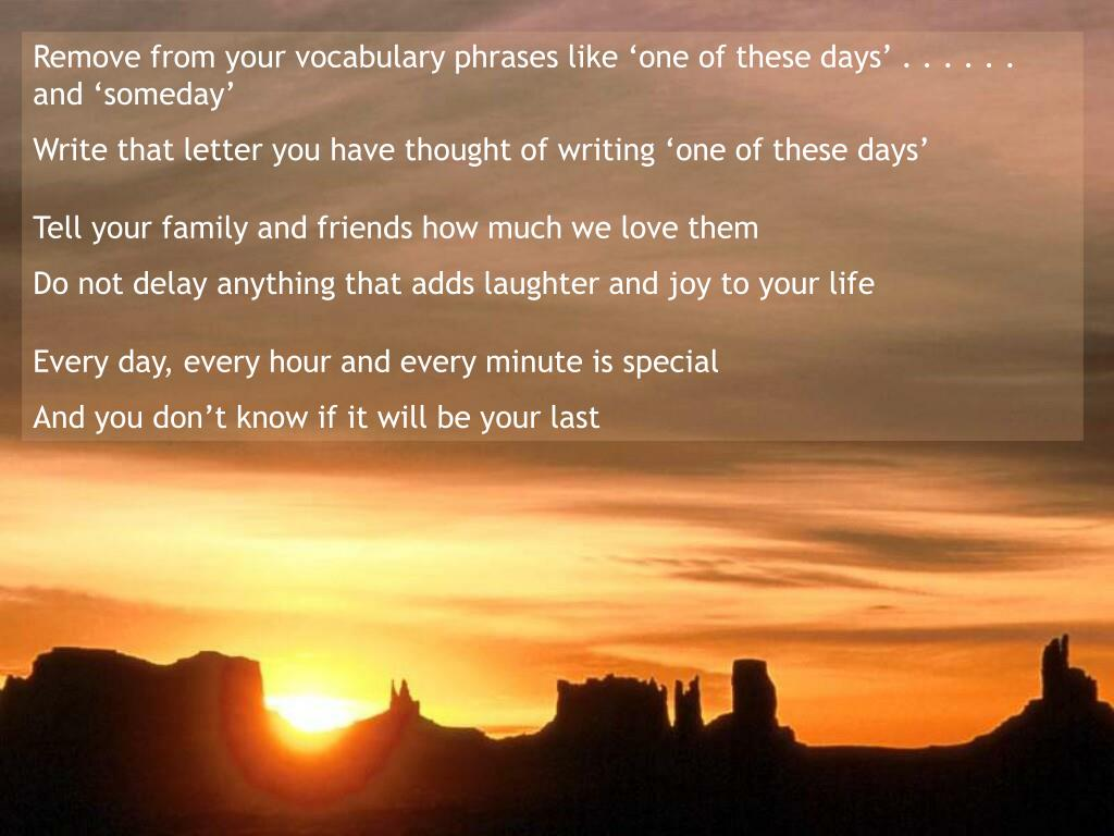 Remove from your vocabulary phrases like 'one of these days' . . . . . . and 'someday'