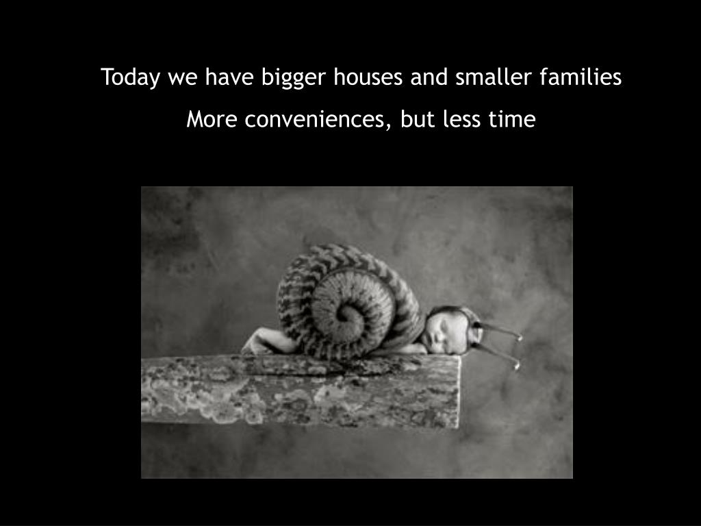 Today we have bigger houses and smaller families
