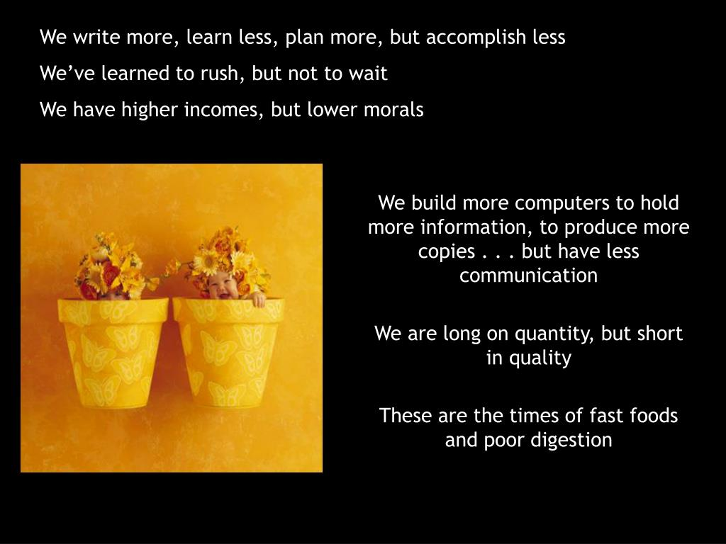 We write more, learn less, plan more, but accomplish less