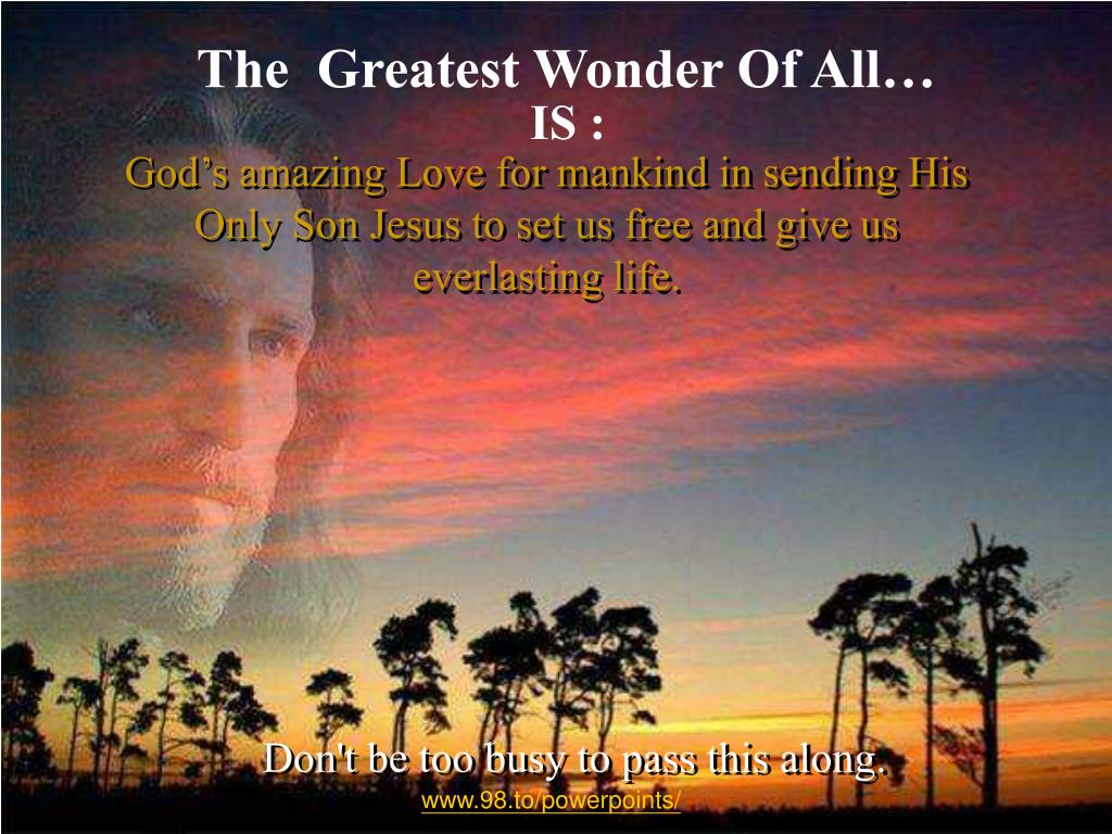 The  Greatest Wonder Of All…