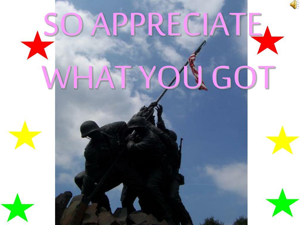 SO APPRECIATE WHAT YOU GOT