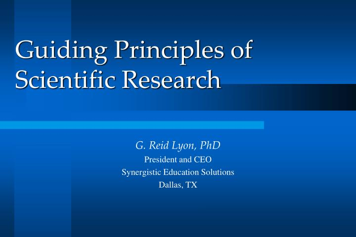Guiding principles of scientific research l.jpg