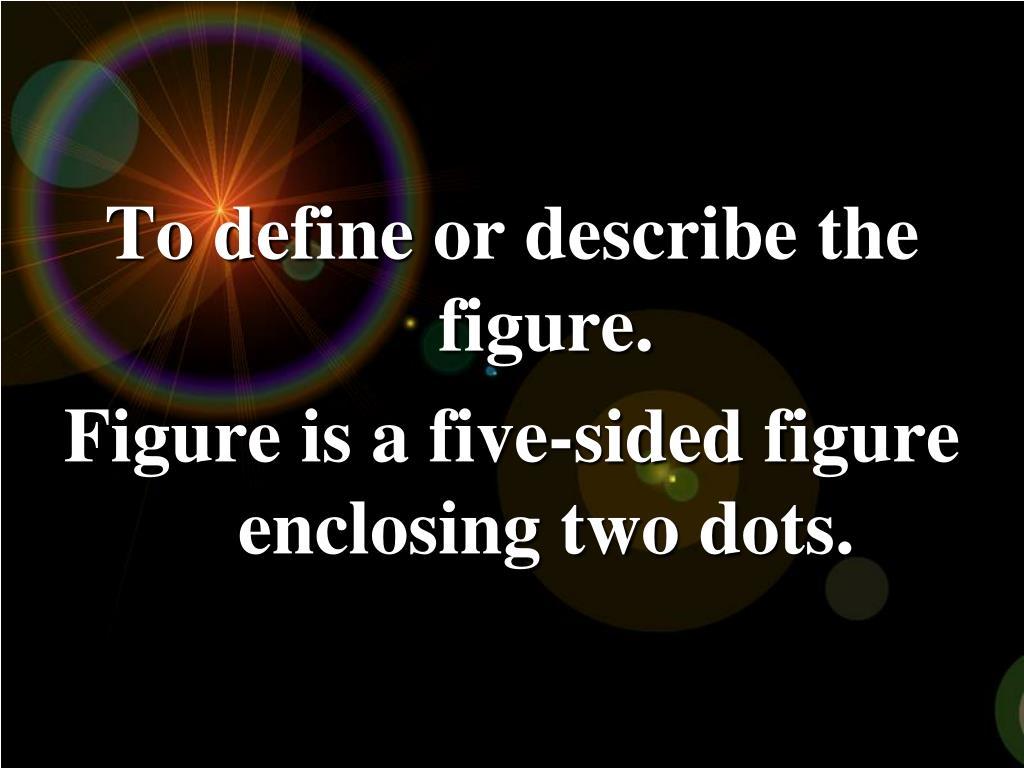 To define or describe the figure.