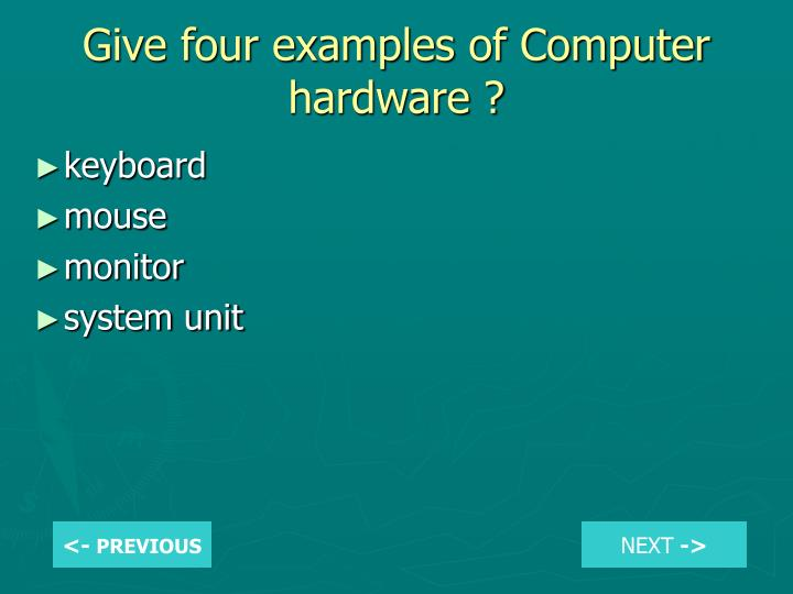 Give four examples of Computer hardware ?