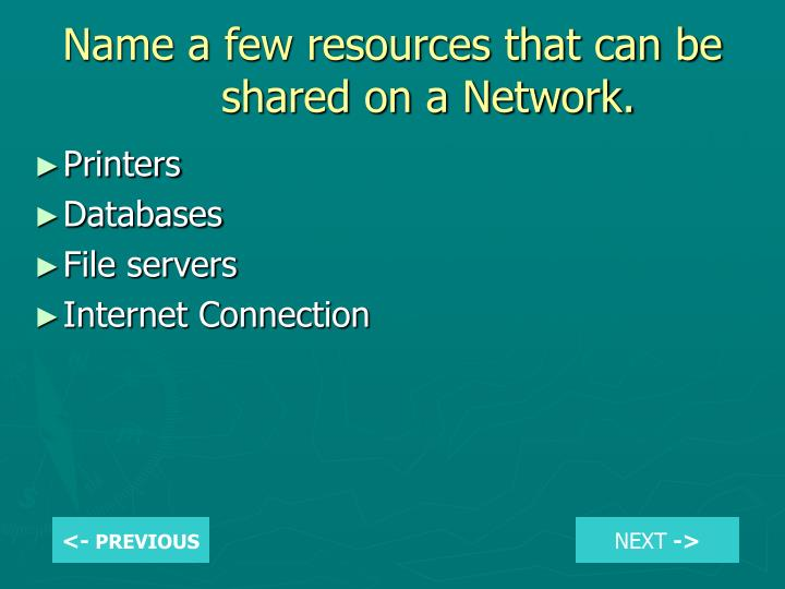 Name a few resources that can be shared on a Network.