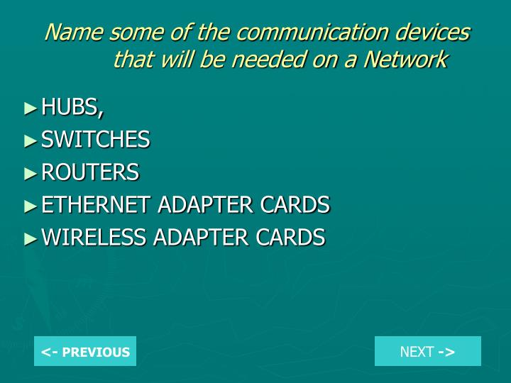 Name some of the communication devices that will be needed on a Network