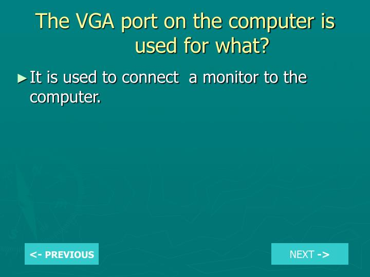 The VGA port on the computer is used for what?
