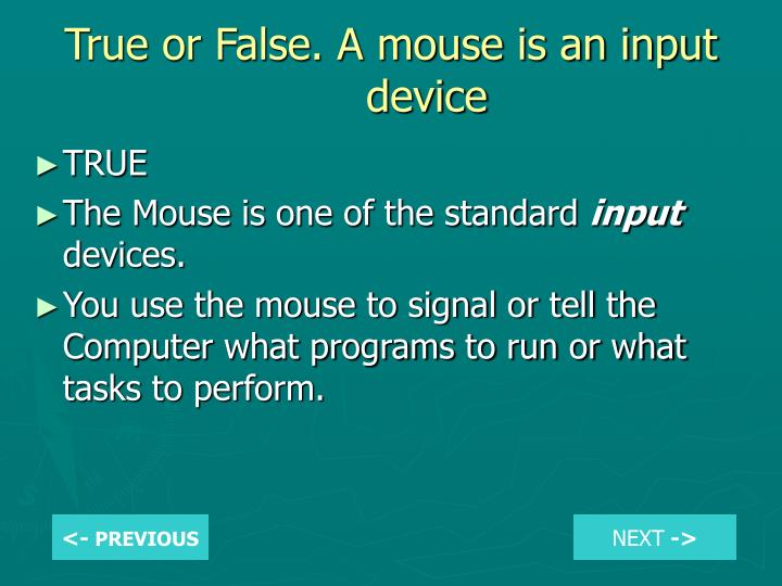 True or False. A mouse is an input device
