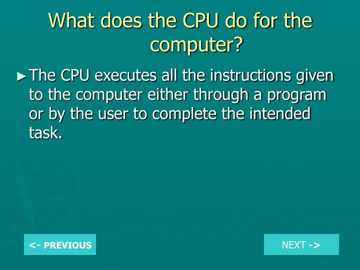 What does the CPU do for the computer?