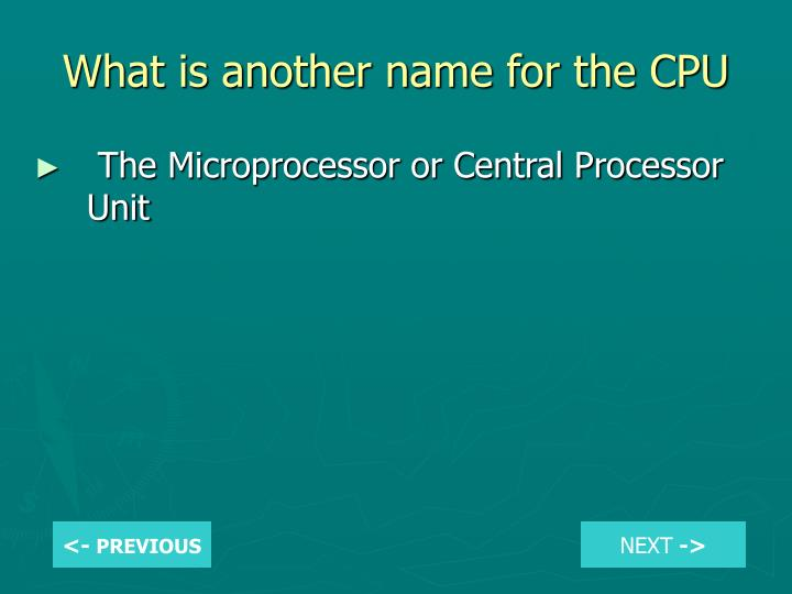 What is another name for the CPU