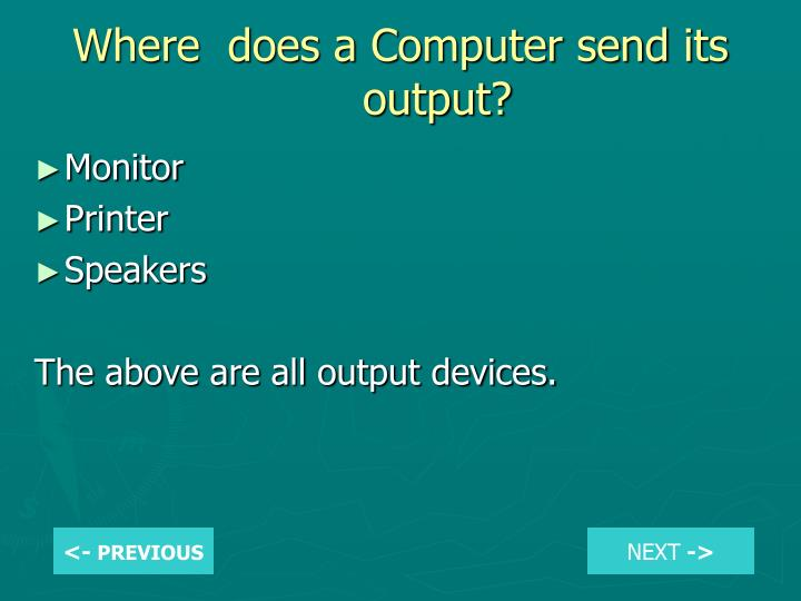 Where  does a Computer send its output?