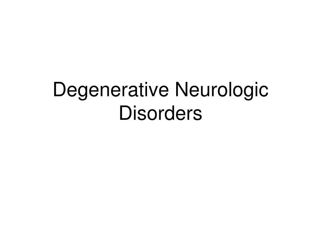 Degenerative Neurologic Disorders