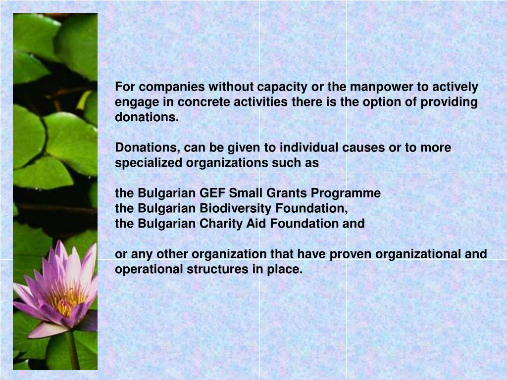 For companies without capacity or the manpower to actively engage in concrete activities there is the option of providing donations.