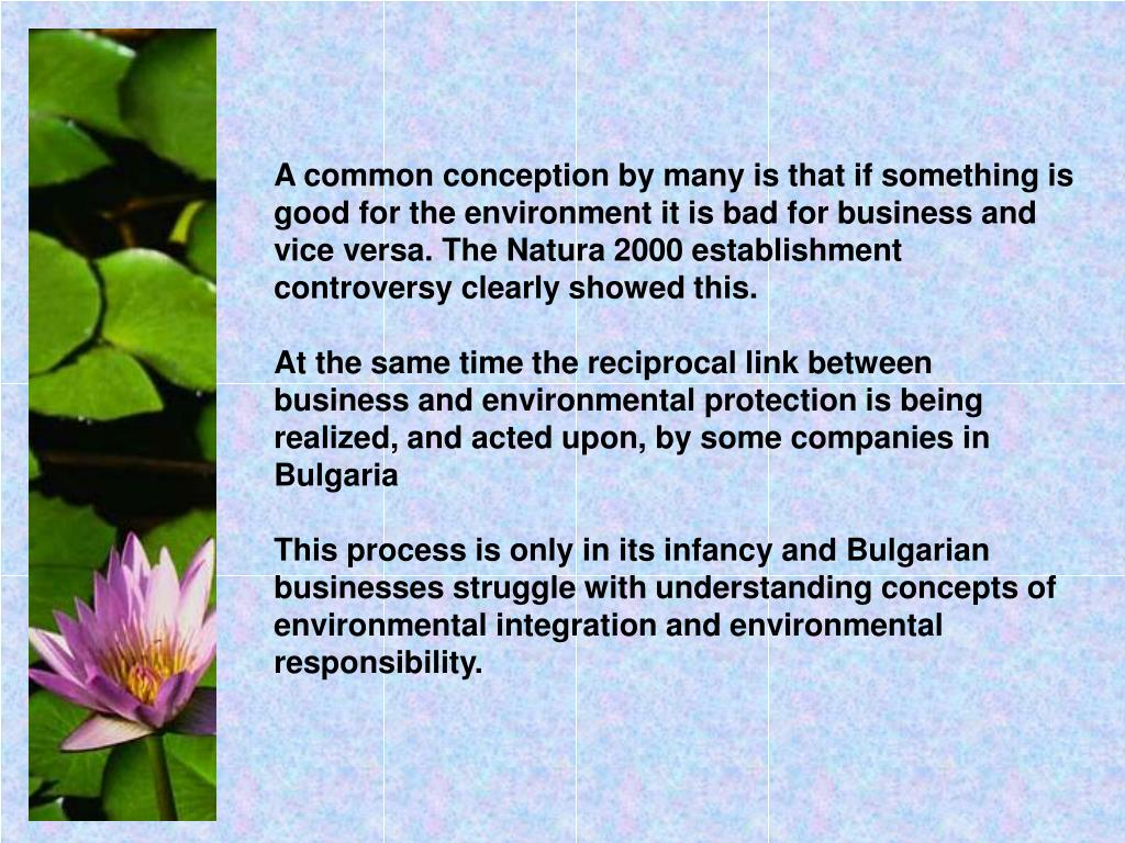 A common conception by many is that if something is good for the environment it is bad for business and vice versa. The Natura 2000 establishment controversy clearly showed this.