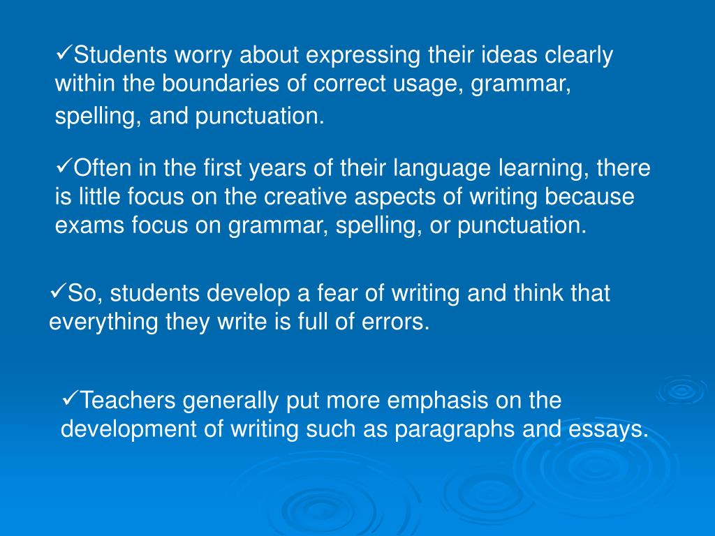 Students worry about expressing their ideas clearly within the boundaries of correct usage, grammar, spelling, and punctuation.
