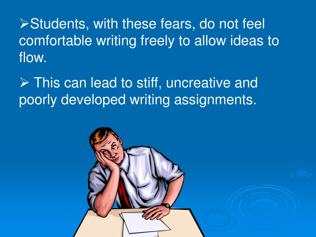 Students, with these fears, do not feel comfortable writing freely to allow ideas to flow.