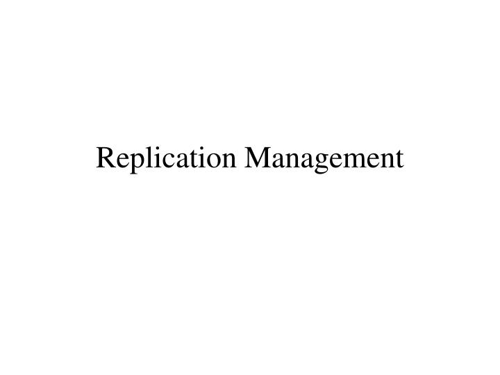 Replication management