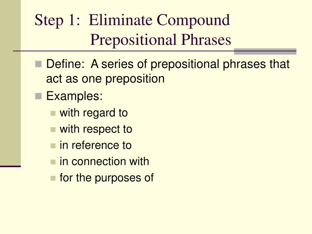 Step 1:  Eliminate Compound                                              	      Prepositional Phrases