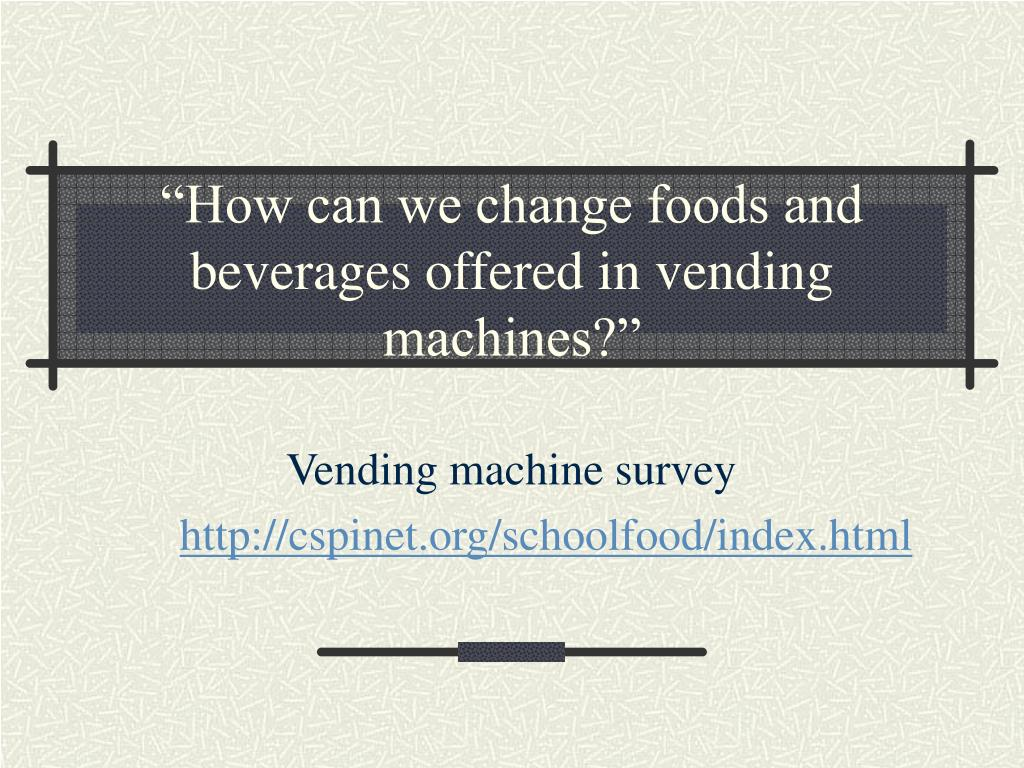 """How can we change foods and beverages offered in vending machines?"""