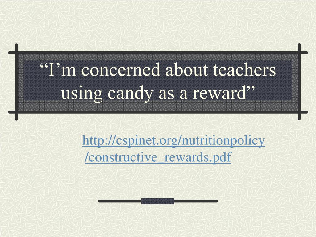 """I'm concerned about teachers using candy as a reward"""