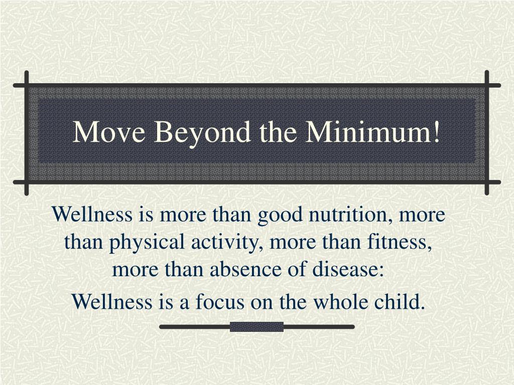 Move Beyond the Minimum!