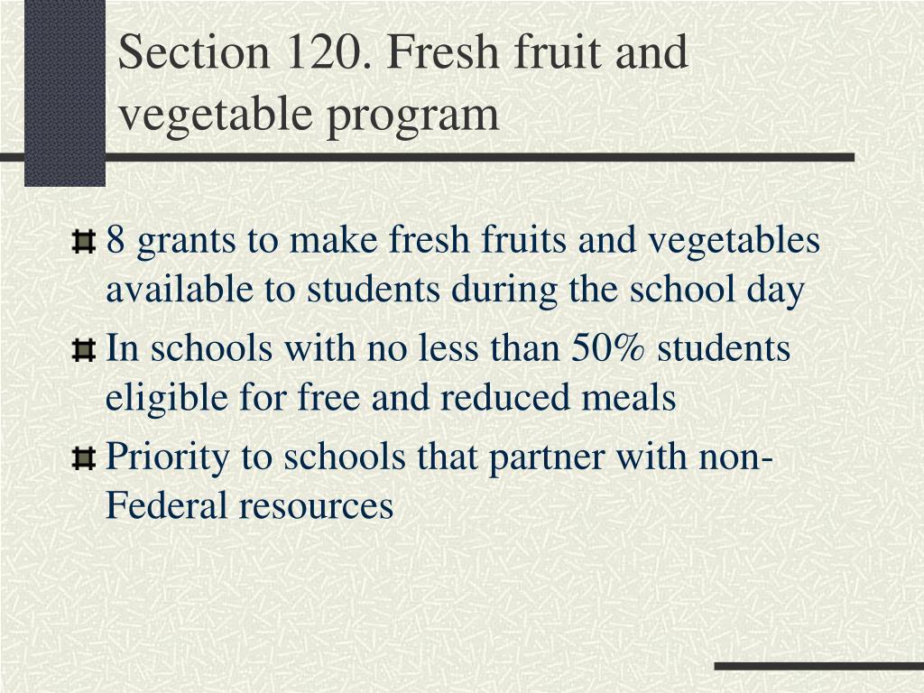 Section 120. Fresh fruit and vegetable program