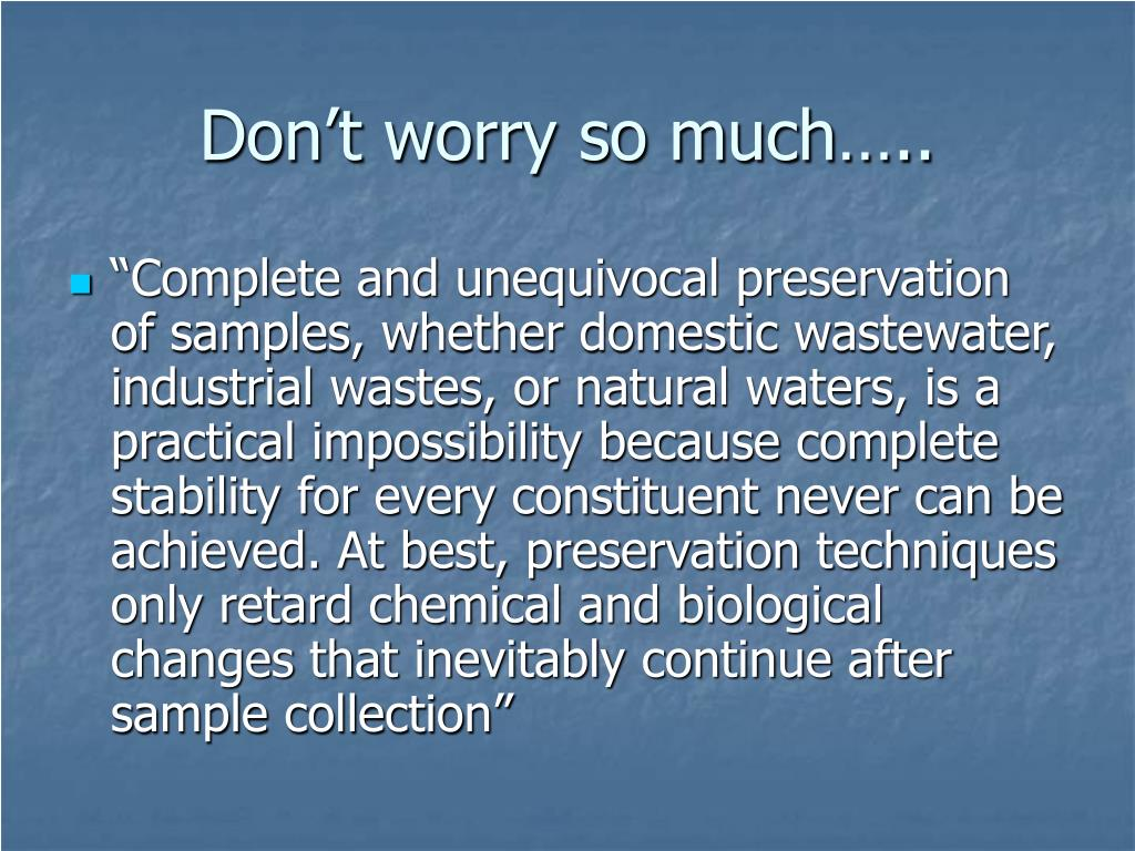 Don't worry so much…..