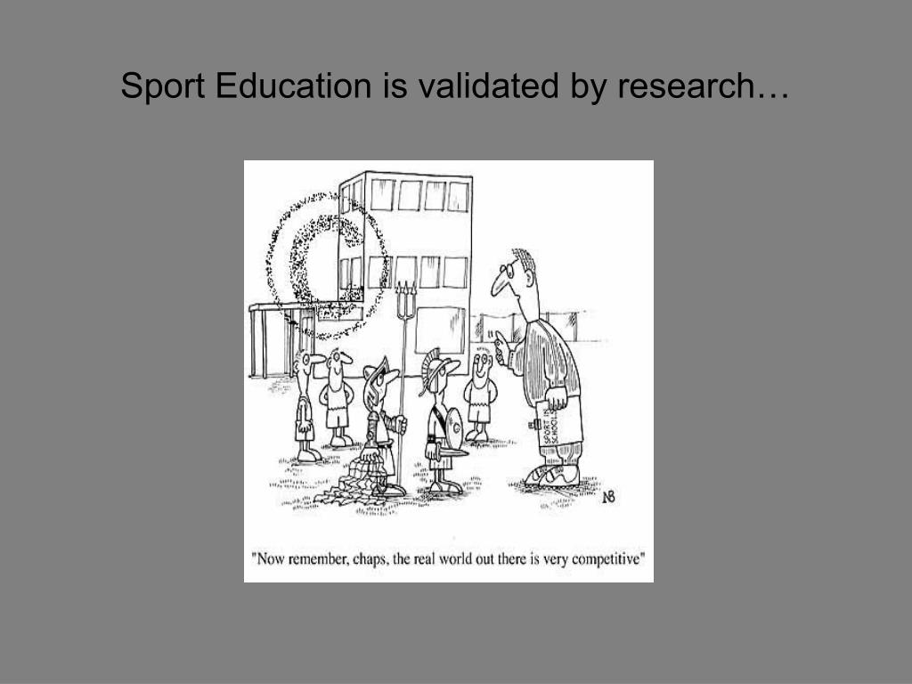 Sport Education is validated by research…