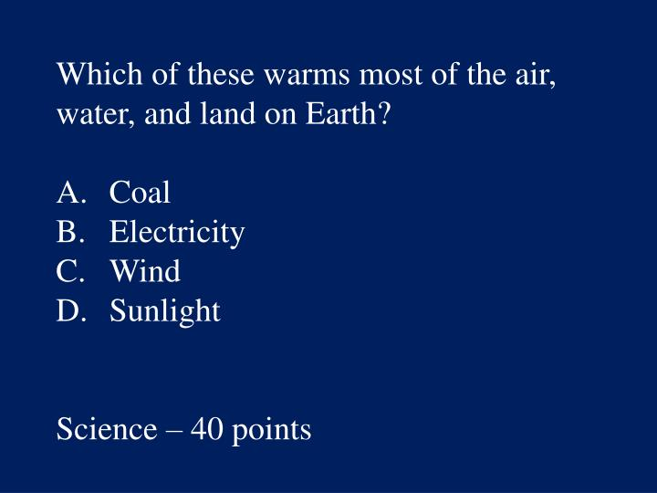 Which of these warms most of the air, water, and land on Earth?