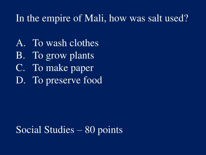 In the empire of Mali, how was salt used?