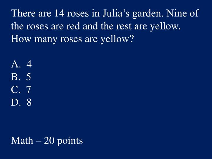 There are 14 roses in Julia's garden. Nine of the roses are red and the rest are yellow. How many roses are yellow?