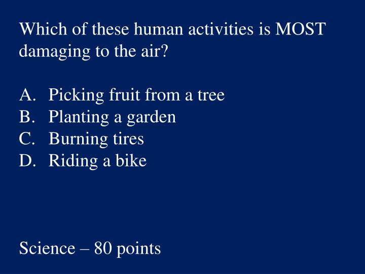 Which of these human activities is MOST damaging to the air?