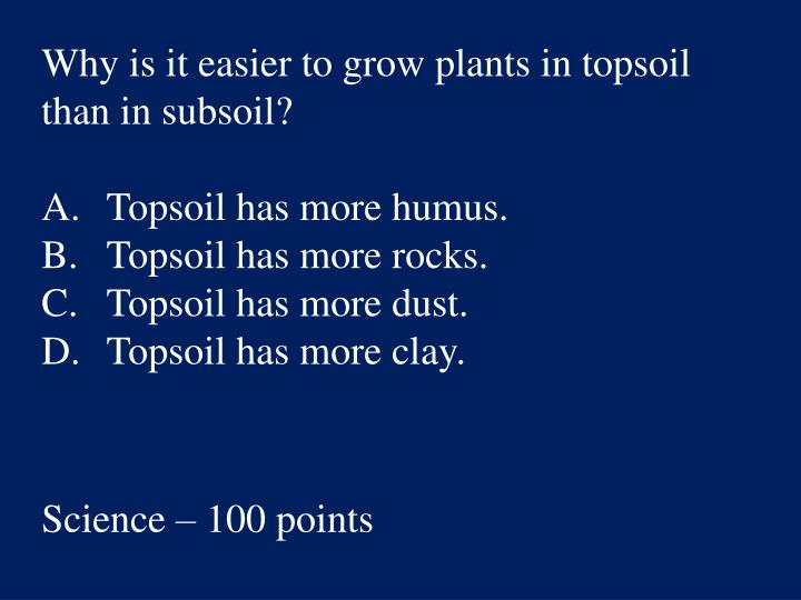 Why is it easier to grow plants in topsoil than in subsoil?