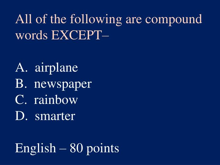 All of the following are compound words EXCEPT–