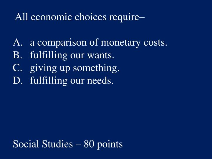 All economic choices require–