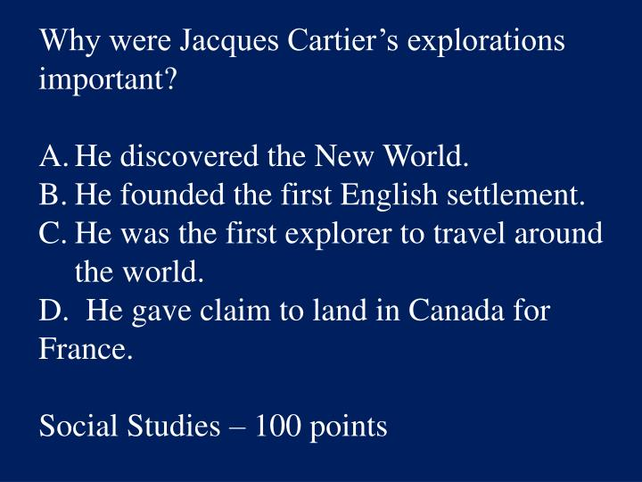 Why were Jacques Cartier's explorations important?