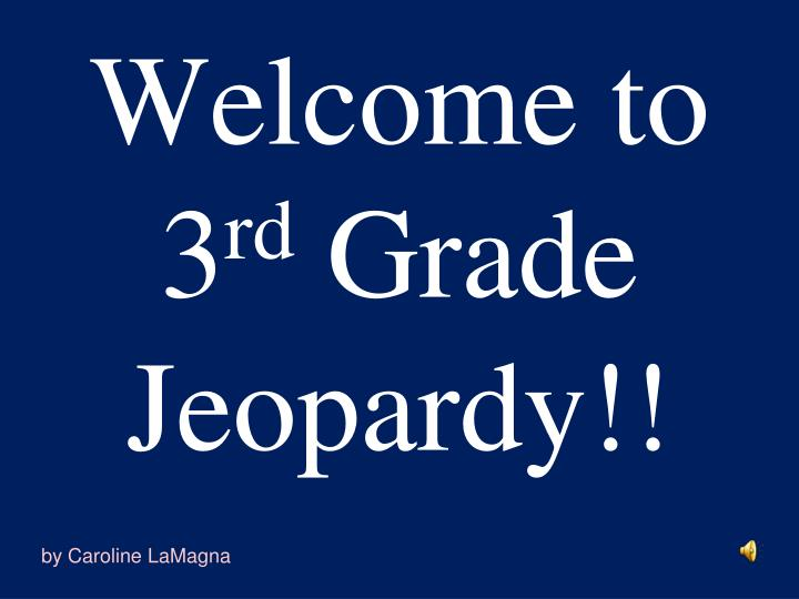 Welcome to 3 rd grade jeopardy