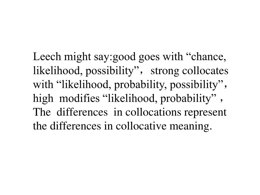 "Leech might say:good goes with ""chance, likelihood, possibility"""