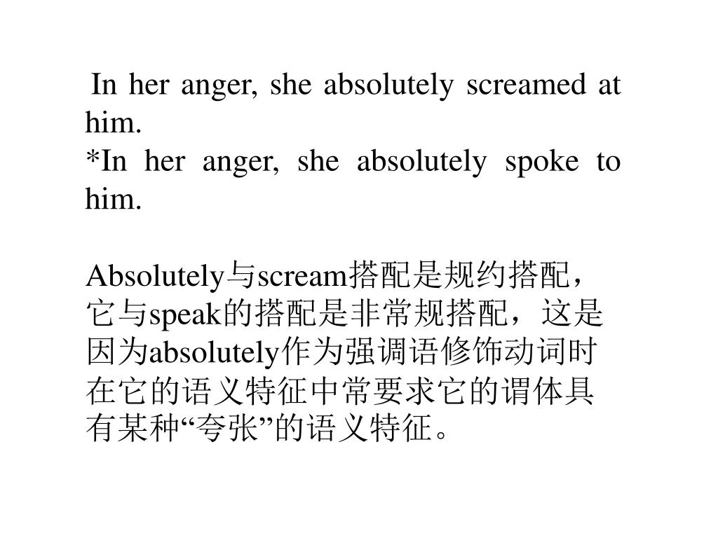In her anger, she absolutely screamed at him.