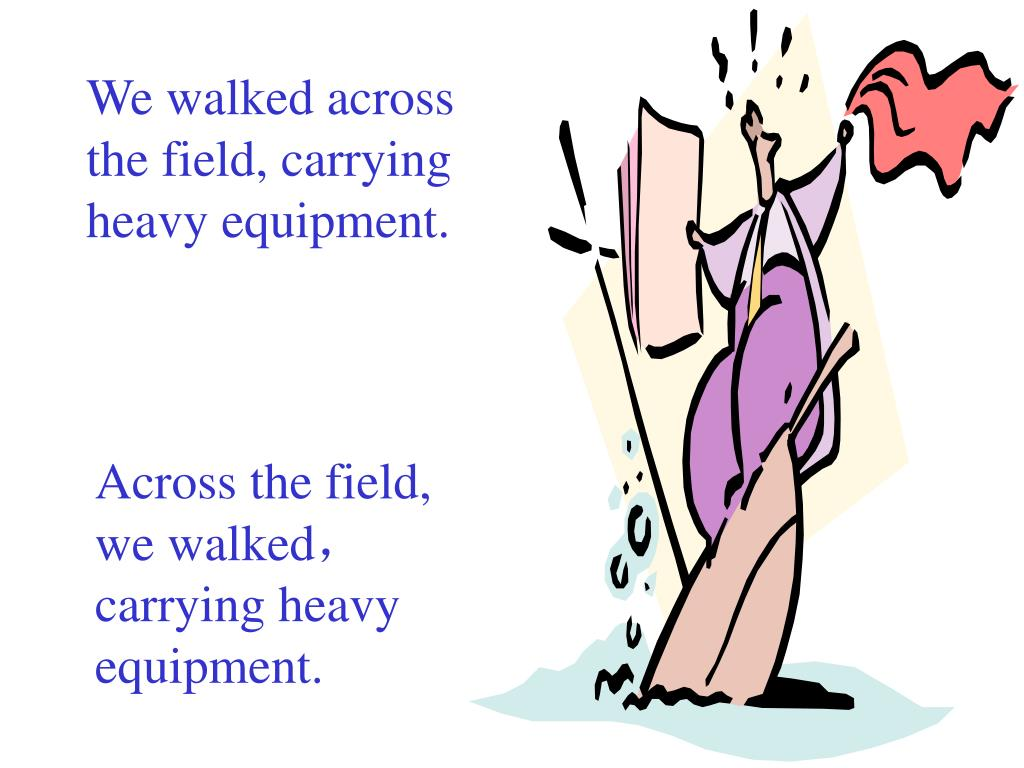 We walked across the field, carrying heavy equipment.