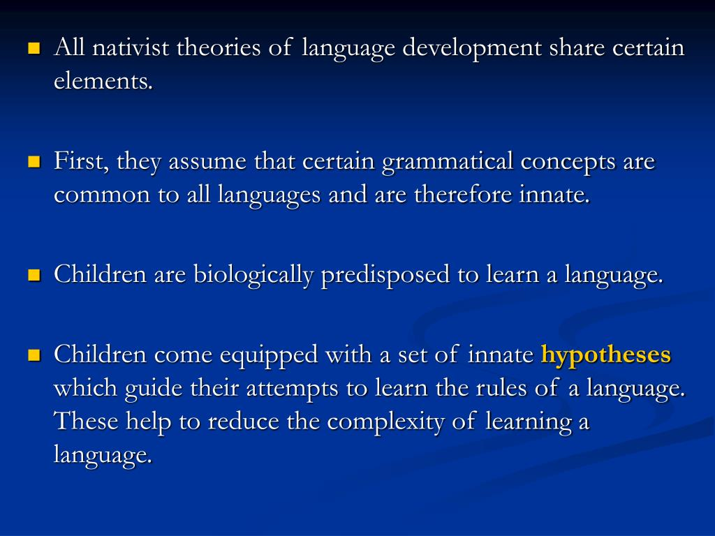 All nativist theories of language development share certain elements.